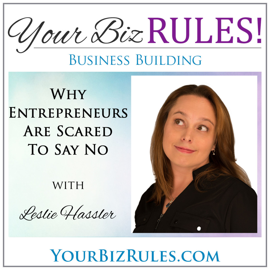 Leslie Why Entrepreneurs are Scared to Say No