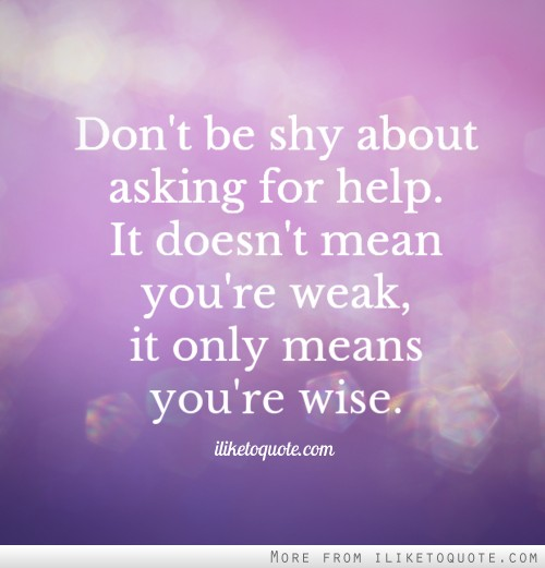 Asking For Help Quotes. QuotesGram