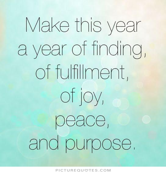 make-this-year-a-year-of-finding-of-fulfillment-of-joy-peace-and-purpose-quote-1