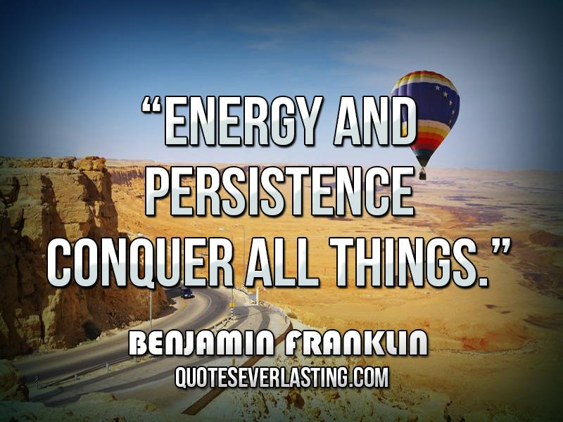 """Energy-and-persistence-conquer-all-things.-—-Benjamin-Franklin"