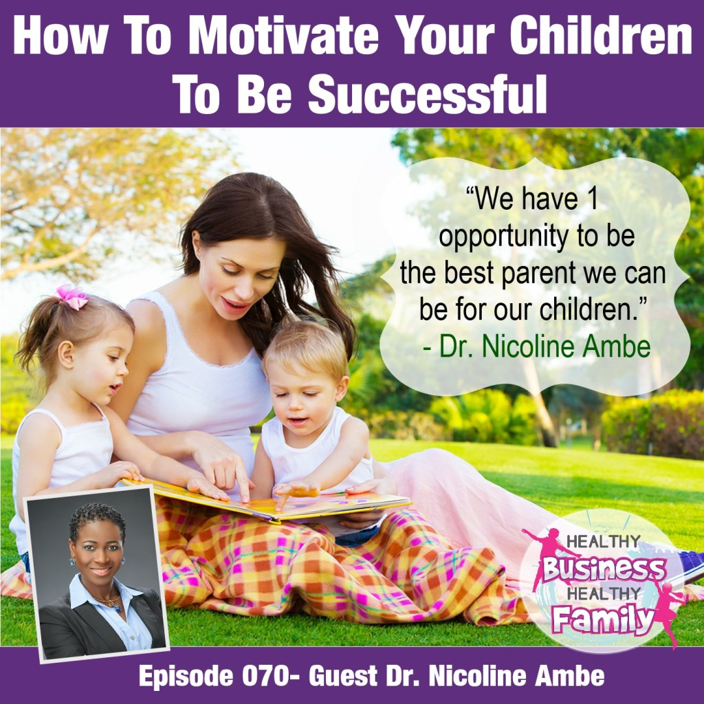 Nicoline Ambe Business Coaching How To Motivate Your Children To Be Successful