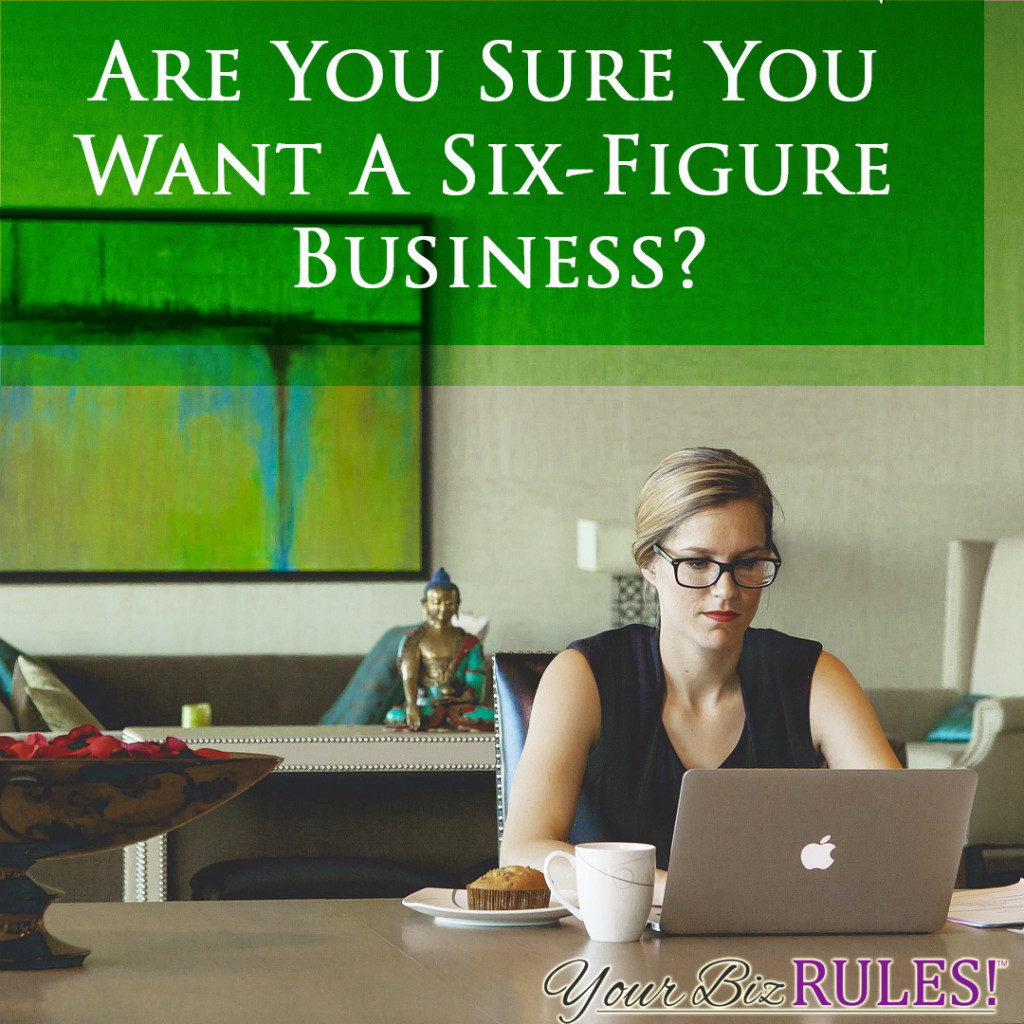 are you sure you want a six-figure business