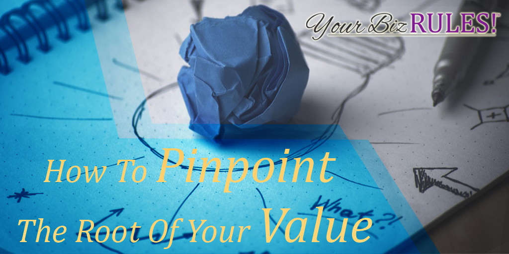 pinpoint the root of your value in small business