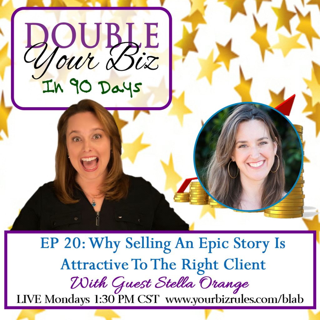 Dallas Business Coach to Why Selling An Epic Story is Attractive To The Right Client Stella Orange