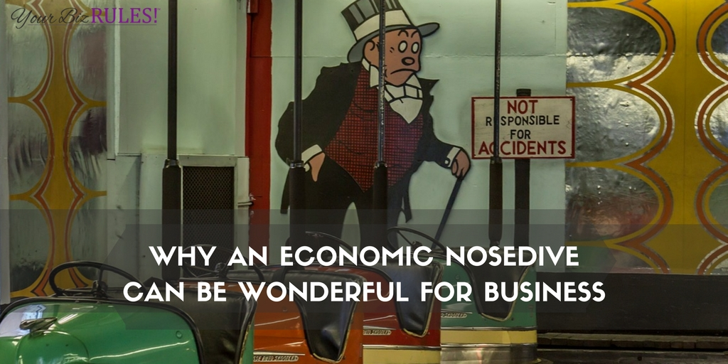 economic nosedive can be wonderful for business